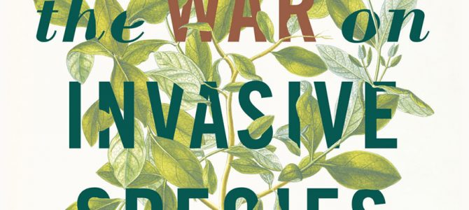 Beyond The War on Invasive Species: A Book Review